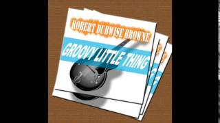 Robert Dubwise Browne - Groovy Little Thing (Beres Hammond Cover)