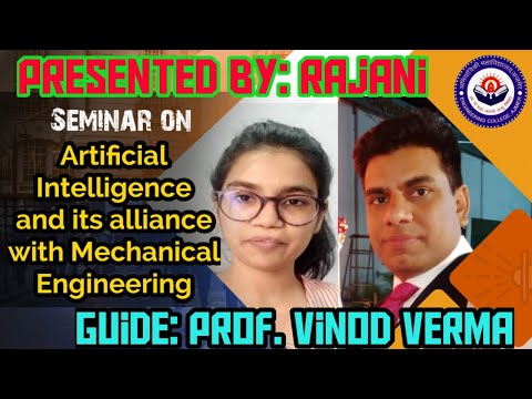 Artificial Intelligence and its alliance with Mechanical Engineering | Seminar | Rajani(16ME56) | AI