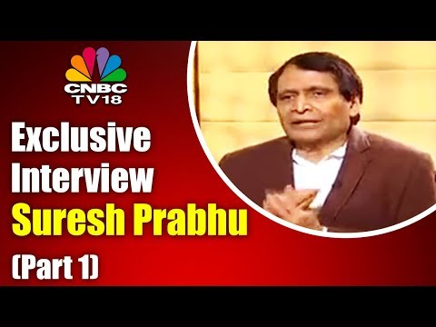 Suresh Prabhu Exclusive Interview | Part 1 | CNBC Tv18