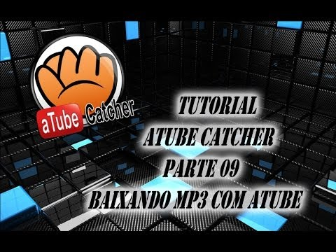 Tutorial - Atube Catcher - Parte 09 - Baixando Músicas - Mp3 com Atube