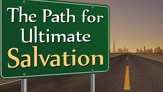 The Path for Ultimate Salvation