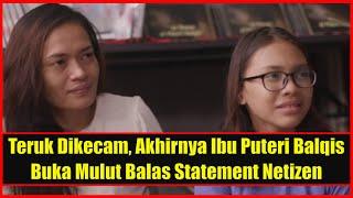 Teruk Dikecam, Akhirnya Ibu Puteri Balqis Buka Mulut Balas Statement Netizen