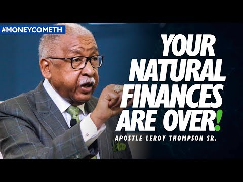 Your Natural Finances Are Over - Apostle Leroy Thompson Sr MoneyCometh