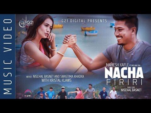 NACHA FIRIRI || Mahesh Kafle Ft. Melina Rai || Nischal Basnet || Swastima Khadka || Kristal Klaws