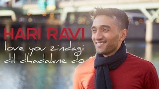 Love You Zindagi / Dil Dhadakne Do (Hari Ravi Mashup Cover)
