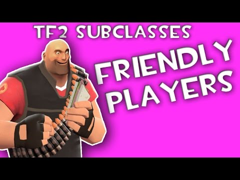 "TF2: ""Subclasses"" Episode 2: Friendly Players / TF2 Friendlies."