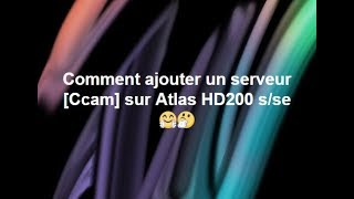 Comment ajouter un serveur Ccam sur Atlas HD200s/se