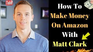 How to Build A Profitable Business Selling on Amazon (Matt Clark of Amazing Selling Machine)