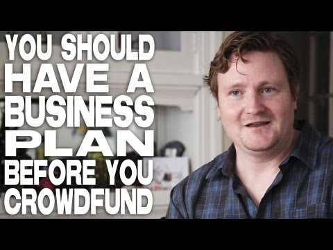 You Should Have A Business Plan Before You Crowdfund By Michael LaPointe