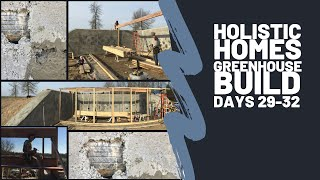 Holistic Homes-Greenhouse Build (Days 29-32) Earthship Inspired Design & Build. (live & time-lapse)