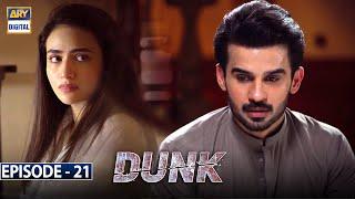 Dunk Episode 21 [Subtitle Eng] - 22nd May 2021 - ARY Digital Drama