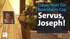 Trauerfeier für Joseph Hannesschläger: Abschied vom Rosenheim-Cop | Abendschau | BR24