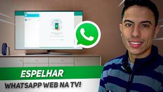 Como espelhar o WHATSAPP WEB na SMART TV!