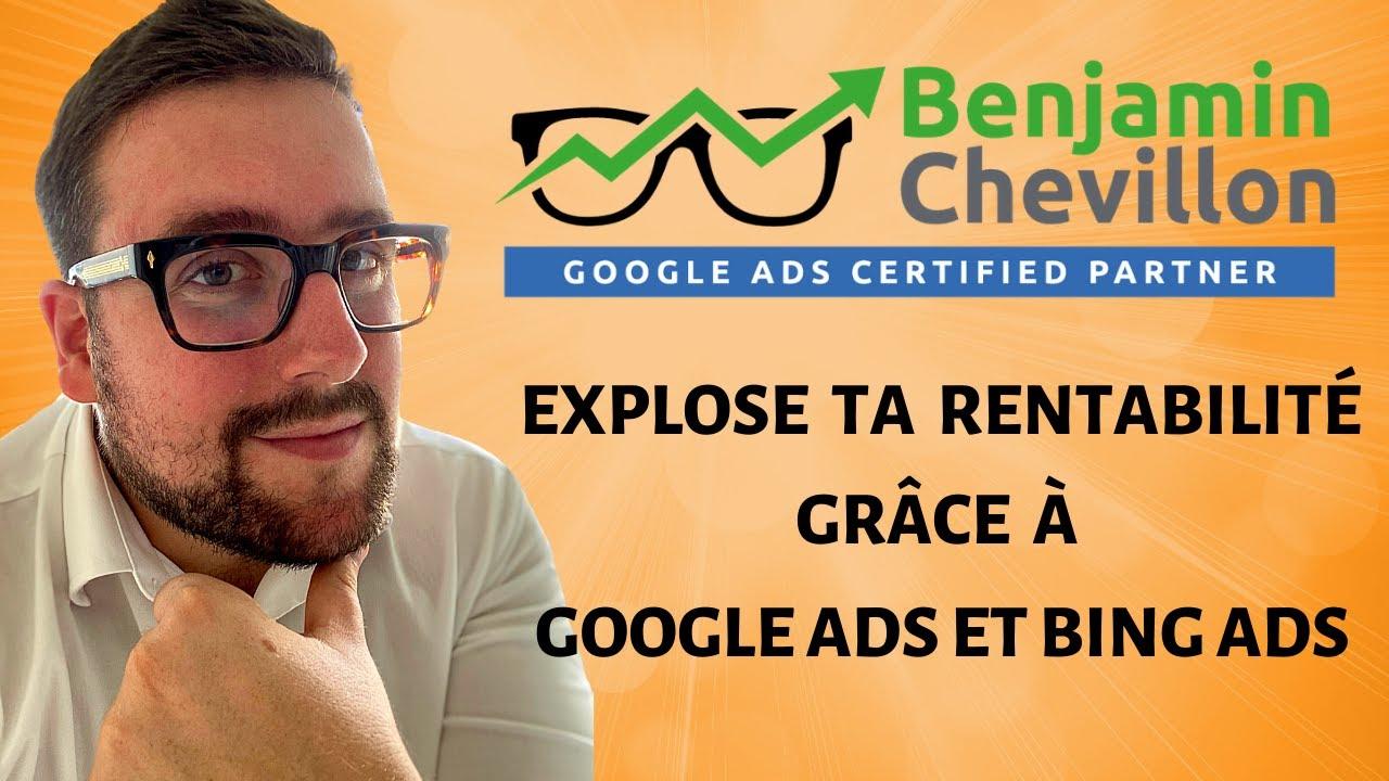 EXPLOSE TA RENTABILITÉ GRÂCE À GOOGLE ADS ET BING ADS avec BENJAMIN CHEVILLON