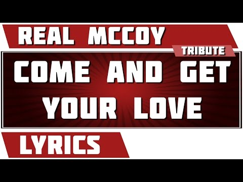 Come And Get Your Love - Real Mccoy tribute - Lyrics