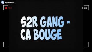 S2R GANG - Ca Bouge (Audio)