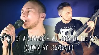 Heart Of A Coward - All Eyes To The Sky (cover by Segregate)