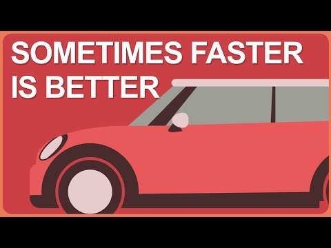 Sometimes Faster is Better