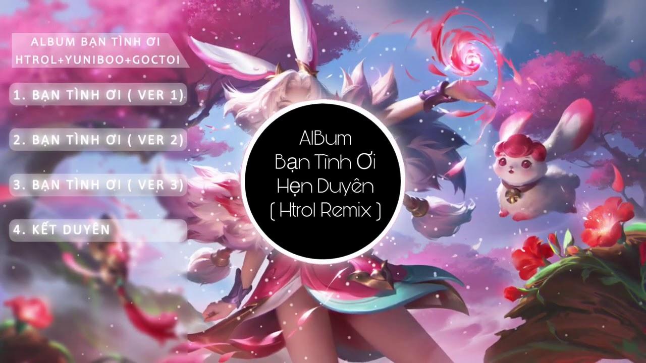 Album Kết Duyên remix | Bạn Tình Ơi 1 2 3 Remix | Yuniboo x Goctoi | Nhạc Edm Tiktok Gây Nghiện 2021