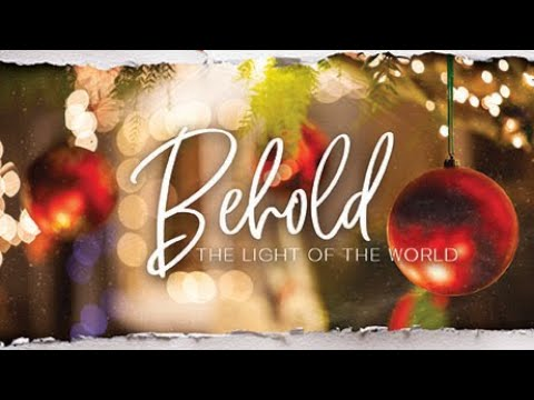 Behold, The Light of the World - Sunday, January 10, 2020