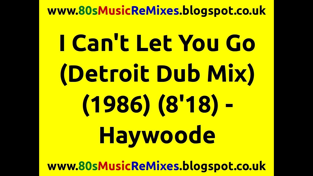 I Can't Let You Go (Detroit Dub Mix) - Haywoode | 80s Club Music | 80s Club Mixes | 80s Dance M