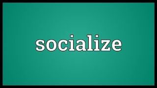 Socialize Meaning