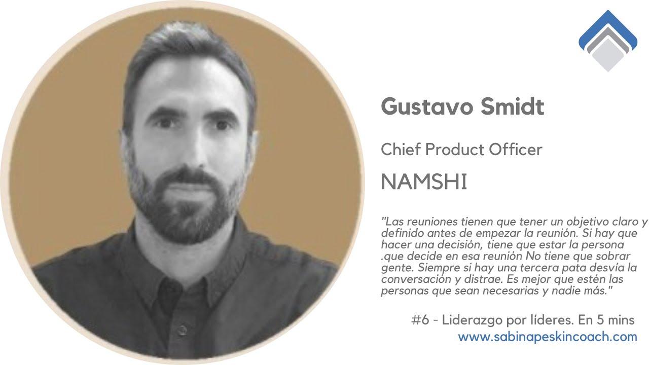 Liderazgo por líderes. 6 - Gustavo Smidt. Chief Product Officer. NAMSHI