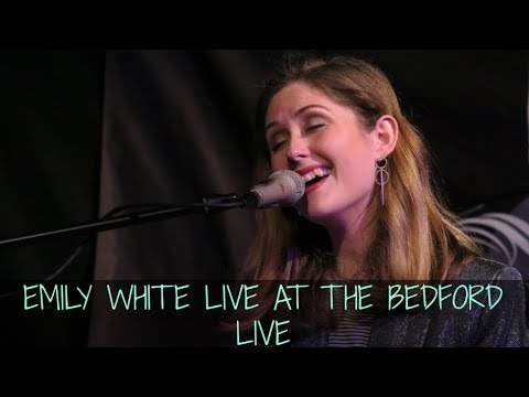 EMILY WHITE LIVE AT THE BEDFORD LIVE