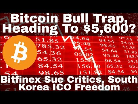 Crypto News | Bitcoin Bull Trap, Heading To $5,600? Bitfinex Sue Critics. South Korea ICO Freedom