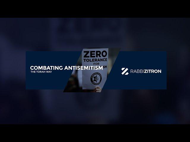 Combating Antisemitism the Torah Way