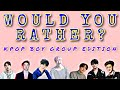 KPOP WOULD YOU RATHER!! | KPOP GAME | WOULD YOU RATHER BY A KPOP BOY GROUP | HALLYU GAME