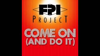 FPI Project - Come On (And Do It) (Original Mix)