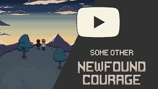 Newfound Courage | Some Other