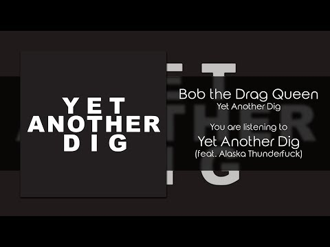 Bob the Drag Queen - Yet Another Dig (feat. Alaska Thunderfuck) [Audio]