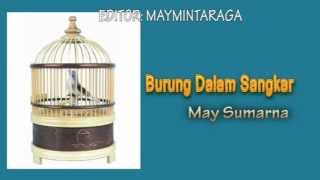 Video BURUNG DALAM SANGKAR, May Sumarna download MP3, 3GP, MP4, WEBM, AVI, FLV Oktober 2019