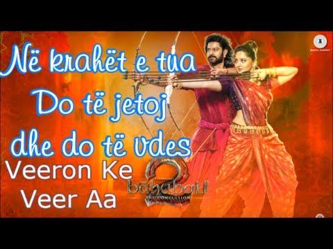Veeron Ke Veer Aa Albanian Lyrical | Baahubali 2 The Conclusion | Prabhas & Anushka Shetty