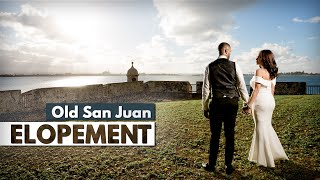 Old San Juan ELOPEMENT 2020 - Puerto Rico DESTINATION WEDDING