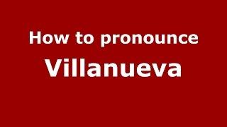 Download lagu How to pronounce Villanueva PronounceNames com MP3