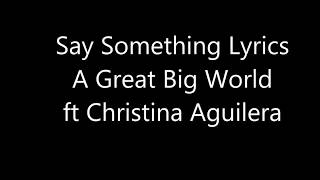 Christina Aguilera - Say Something Lyrics ft A Great Big World (Video Lyrics)