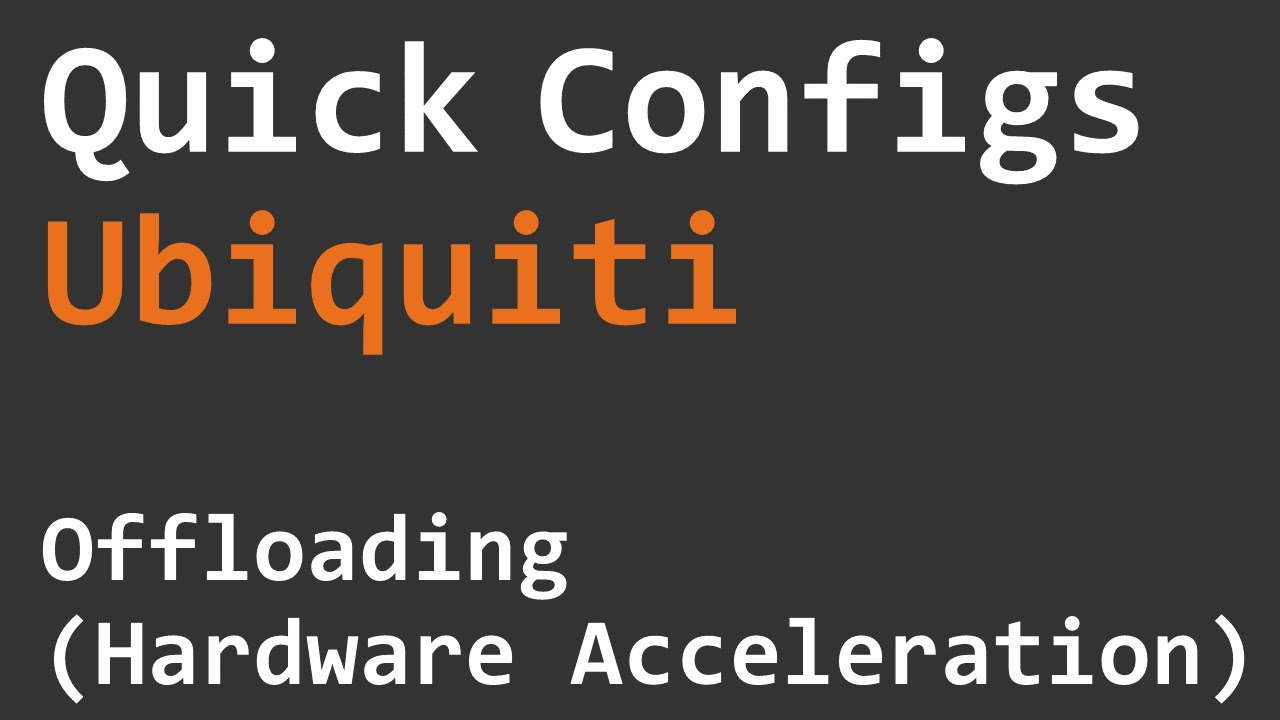 Quick Configs Ubiquiti - Offloading (Hardware Acceleration)