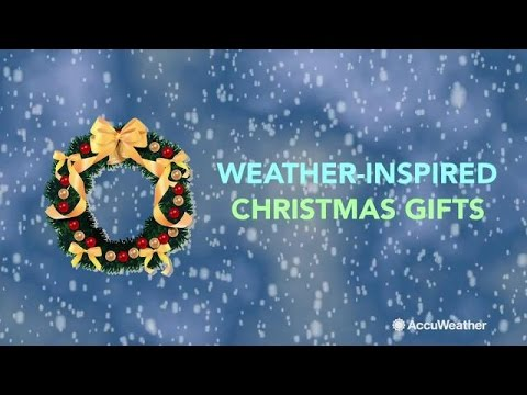 Four Unique Weather Inspired Christmas Gifts - Dec 2016