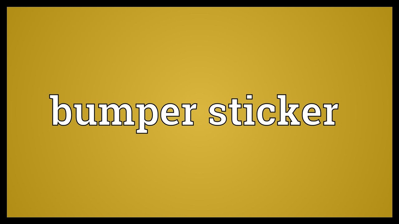 Bumper sticker Meaning