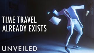 Does Time Travel Already Exist? | Unveiled