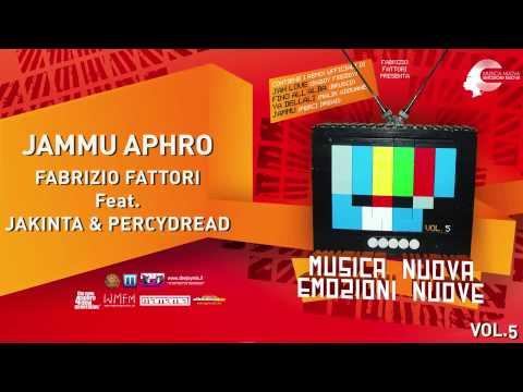 JAMMU APHRO - FABRIZIO FATTORI Feat. JAKINTA & PERCYDREAD - MUSICA NUOVA EMOZIONI NUOVE Vol. 5