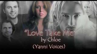 Chloe _ Yanni Voices - Love Take Me - With Lyrics.mp4