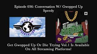 Episode 036: Conversation W/ Gwopped Up $peedy