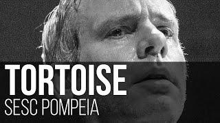 Tortoise - Tesseract (SESC Pompeia / São Paulo)