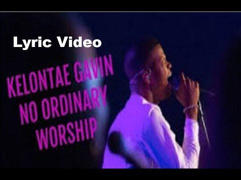 Kelontae Gavin - No Ordinary Worship (Lyric Video)