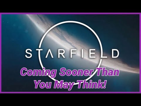 Starfield Coming Sooner Than You Think!