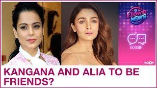 Kangana Ranaut and Alia Bhatt to be FRIENDS after their social media fight? | Bollywood Gossip
